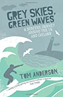 Grey Skies Green Waves: A Surfer's Journey Around