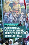 Performance, Popular Culture, and Piety in Muslim Southeast Asia, Daniels, Timothy P., 1137320028