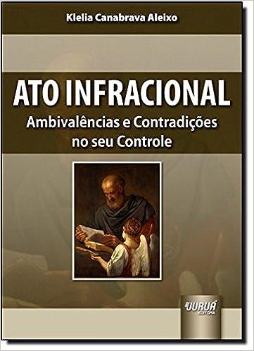 Book Ato Infracional: Ambivalncias e Contradicoes no seu Controle
