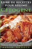 Livre de recettes pour regime Cetogene: DES RECETTES RECOMPENSEES à faible teneur en glucides pour être en forme et perdre du poids avec le régime cétogène (French Edition)