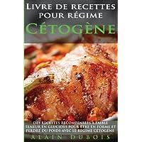 Livre de recettes pour regime Cetogene: DES RECETTES RECOMPENSEES à faible teneur en glucides pour être en forme et perdre du poids avec le régime cétogène