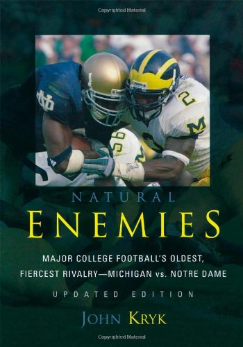 Natural Enemies: Major College Football's Oldest, Fiercest Rivalry-Michigan vs. Notre Dame