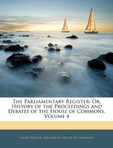 The Parliamentary Register: Or, History of the Proceedings and Debates of the House of Commons, Volume 4 pdf epub