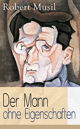 Der Mann ohne Eigenschaften: Teil 1 bis 3 - Einer der einflussreichsten Romane des 20. Jahrhunderts (German Edition)