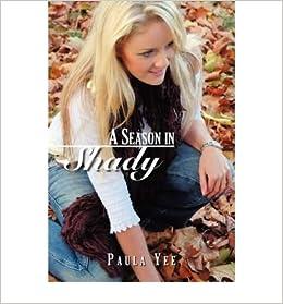 [ [ [ A Season in Shady [ A SEASON IN SHADY ] By Yee, Paula ( Author )May-01-2007