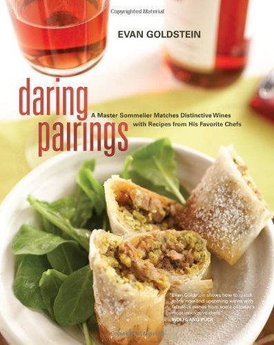 Daring Pairings: A Master Sommelier Matches Distinctive Wines with Recipes from His Favorite Chefs by Evan Goldstein