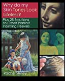 Why do My Skin Tones Look Lifeless?: Plus 25 Solutions to Other Portrait Painting Peeves (Large Edition)