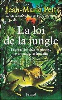 La loi de la jungle : l'agressivité chez les plantes, les animaux, les humains, Pelt, Jean-Marie