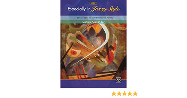 Especially in jazzy style book 1 11 stylized jazz piano sheet especially in jazzy style book 1 11 stylized jazz piano sheet music solos for early intermediate pianists piano kindle edition by dennis alexander fandeluxe Gallery