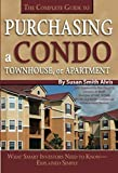 img - for The Complete Guide to Purchasing a Condo, Townhouse, or Apartment: What Smart Investors Need to Know - Explained Simply book / textbook / text book