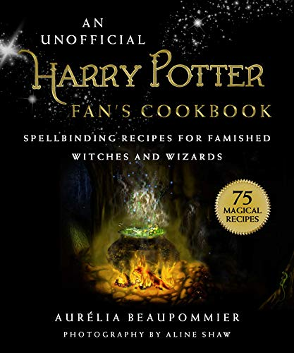 An Unofficial Harry Potter Fan's Cookbook: Spellbinding Recipes for Famished Witches and Wizards by Aurélia Beaupommier