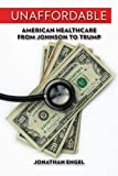 "Jonathan Engel, ""Unaffordable: American Healthcare from Johnson to Trump"" (U Wisconsin Press, 2018)"