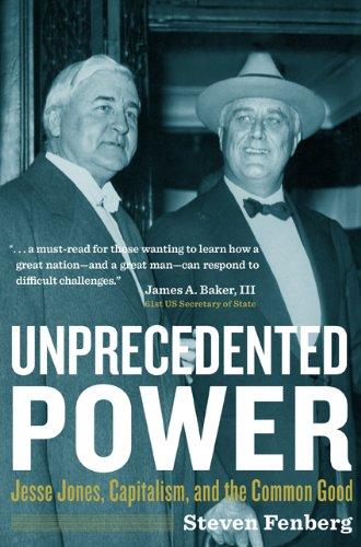 Unprecedented Power: Jesse Jones, Capitalism, and the Common Good