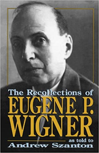 The Recollections Of Eugene P. Wigner: As Told To Andrew Szanton