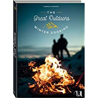 The Great Outdoors - Winter Cooking: 120 geniale Rauszeitrezepte für den Winter