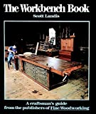 The Workbench Book: A Craftsman's Guide from the Publishers of FWW (Craftsman's Guide to)