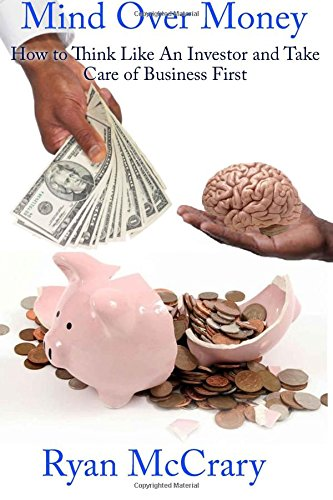 Mind Over Money: How To Think Like An Investor and Take Care of Business First