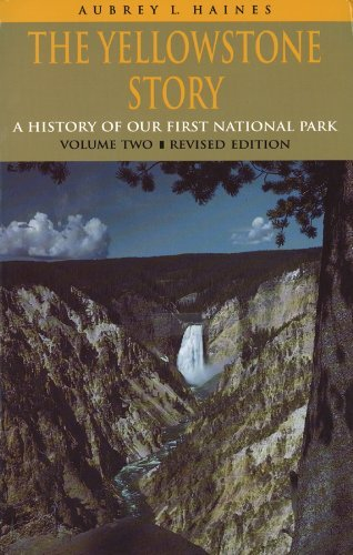The Yellowstone Story, Revised Edition, Volume II: A History of Our First National Park by Aubrey L. Haines - Haines Mall