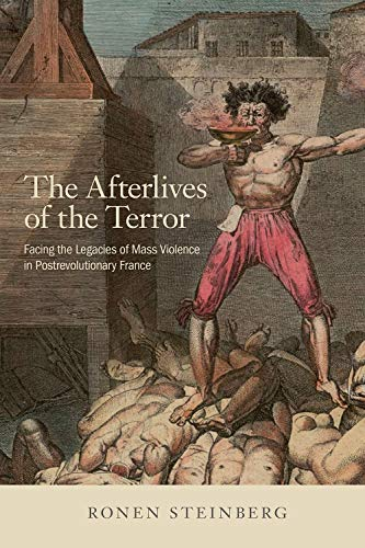 The Afterlives of the Terror: Facing the Legacies of Mass Violence in Postrevolutionary France (University Press)