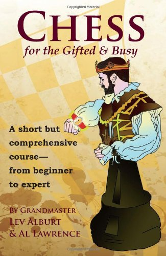 Chess for the Gifted and Busy: A Short But Comprehensive Course From Beginner to Expert (First Edition)  (Comprehensive Chess Course Series)
