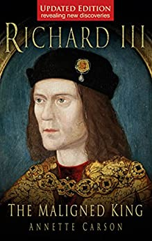 Richard III: The Maligned King by [Carson, Annette]