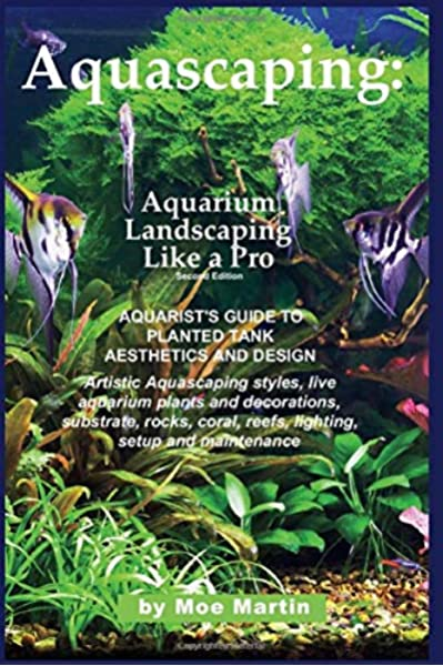 Aquascaping Aquarium Landscaping Like A Pro Second Edition Aquarist S Guide To Planted Tank Aesthetics And Design Martin Moe 9781927870105 Amazon Com Books