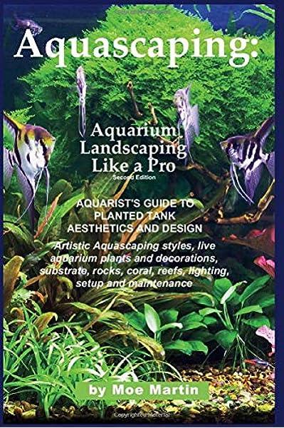 Aquascaping Aquarium Landscaping Like A Pro Second Edition Aquarist S Guide To Planted Tank Aesthetics And Design Martin Moe 9781927870105 Amazon Com Books