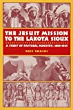The Jesuit Mission to the Lakota Sioux, Ross A. Enochs, 1556128134