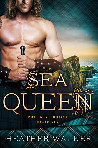 Sea Queen (Phoenix Throne Book 6): A Scottish Highlander Time Travel Romance ()