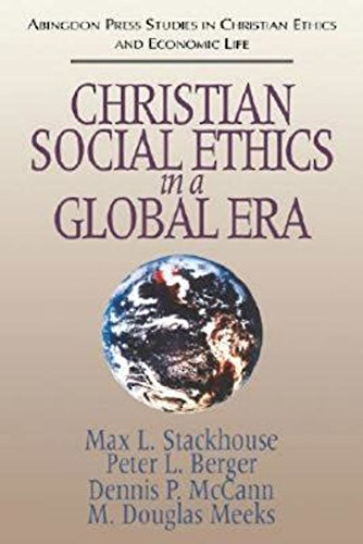 Christian Social Ethics in a Global Era: (Abingdon Press Studies in Christian Ethics and Economic Life Series)
