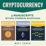Cryptocurrency: 3 Manuscripts: Bitcoin, Ethereum, Blockchain | Matt Cohen