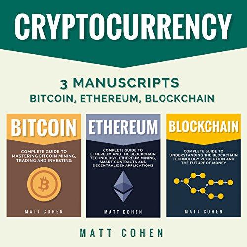 Cryptocurrency: 3 Manuscripts: Bitcoin, Ethereum, Blockchain