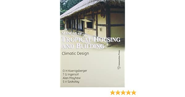 manual of tropical housing and building climate design o h rh amazon com manual of tropical housing and building koenigsberger manual of tropical housing and building ebook