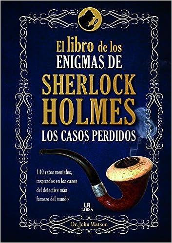 El Libro de Los Enigmas de Sherlock Holmes: Amazon.es: Dr. John Watson: Libros