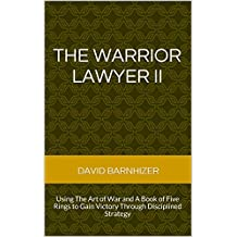 The Warrior Lawyer II: Using The Art of War and A Book of Five Rings to Gain Victory Through Disciplined Strategy