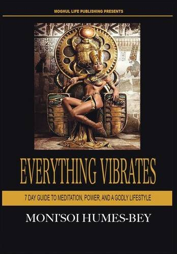 Read Online Everything Vibrates: 7 Day Guide to Meditation, Power, and a Godly Lifestyle pdf epub