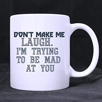 Funny Quotes Mugdont Make Me Laughim Trying To Be Mad At You