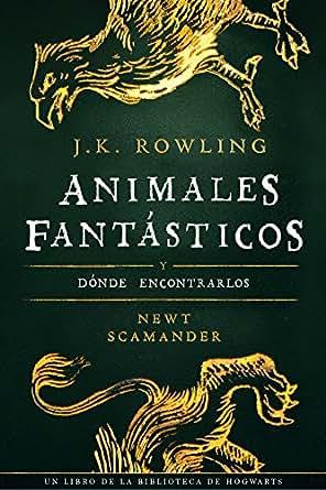 Animales fantásticos y dónde encontrarlos (Un libro de la