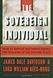 The Sovereign Individual: How to Survive and Thrive During the Collapse of the Welfare State First edition by Davidson, James Dale; Rees-Mogg, William published by Simon & Schuster Hardcover