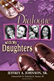 Dialogue with My Daughters, Jeffrey A. Johnson Sr., 0983832854