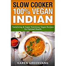 Slow Cooker: 100% Vegan Indian -  Tantalizing and Super Nutritious Vegan Recipes for Optimal Health (Nutrition, Vegan Diet, Plant Based)