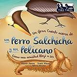 Un Gran Cuento Acerca de Un Perro Salchicha y Un Pelicano Como Una Amistad Llego a Ser (Tall Tales Spanish/English Bi-Lingual) (Spanish Edition)