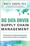 Big Data Driven Supply Chain Management: A Framework for Implementing Analytics and Turning Information Into Intelligence (FT Press Analytics)