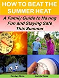 How to Beat the Summer Heat: A Family Guide to Having Fun and Staying Safe This Summer (Health Matters)