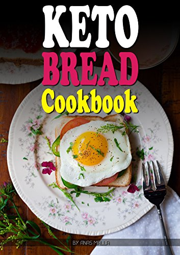 Ketogenic Bread: 22 Low Carb Cookbook Recipes for Keto, Gluten Free Easy Recipes for Ketogenic & Paleo Diets, Includes Complete Nutritional; Bread, Muffin, ... Loss, Delicious & East for Beginners) by Anas Malla
