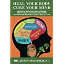 Heal Your Body, Cure Your Mind: Happiness, Beautiful Skin, Good Sex, Weight Loss, & Fantastic Health with Naturopathic Medicine & Energy Psychology