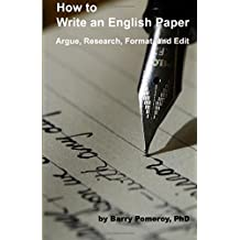 How to Write an English Paper: Argue, Research, Format, and Edit