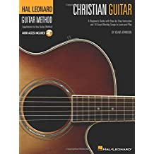 Christian Guitar: A Beginner's Guide with Step-by-Step Instruction and 18 Great Worship Songs to Learn and Play