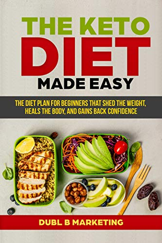 The Keto Diet Made Easy: The diet plan for beginners that shed the weight, heals the body, and gains back confidence by [Marketing, Dubl B]