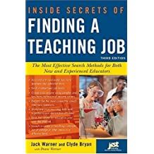 Inside Secrets of Finding a Teaching Job: The Most Effective Search Methods for Both New and Experienced Educators